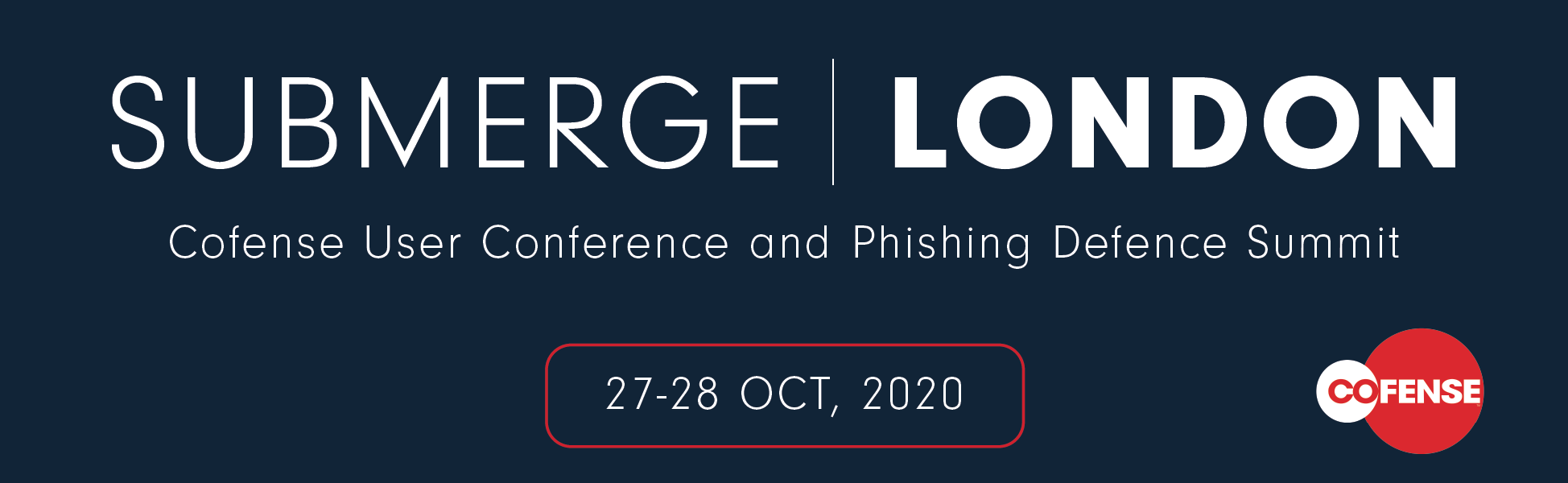 Submerge - London 2020: Cofense User Conference and Phishing Defence Summit