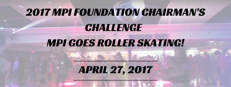 2017 MPI FOUNDATION CHAIRMAN'S CHALLENGE - MPI GOES ROLLER SKATING!