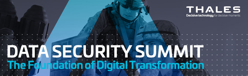 Thales  Data Security Summit Data Security: The Foundation of Digital Transformation