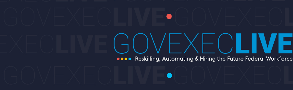 GovExec LIVE: Reskilling, Automating and Hiring the Future Federal Workforce