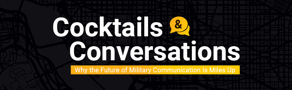 Cocktails and Conversations: Why the Future of Military Communication Is Miles Up