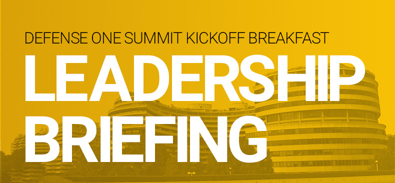 Defense One Summit Kickoff Breakfast and Leadership Briefing