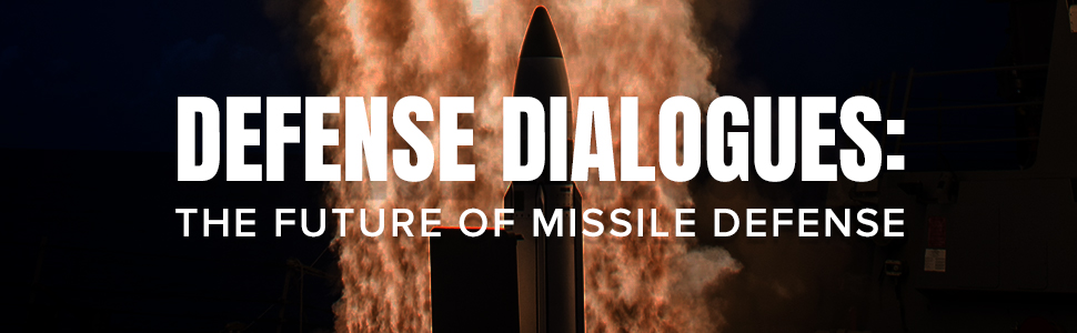 Defense Dialogues: The Future of Missile Defense