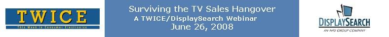 Surviving the TV Sales Hangover: A TWICE/DisplaySearch Webinar
