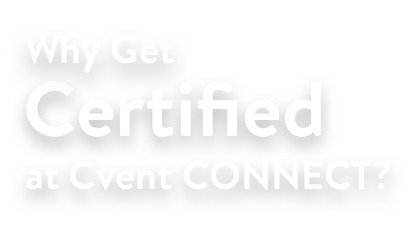 Why get certified at Cvent CONNECT?