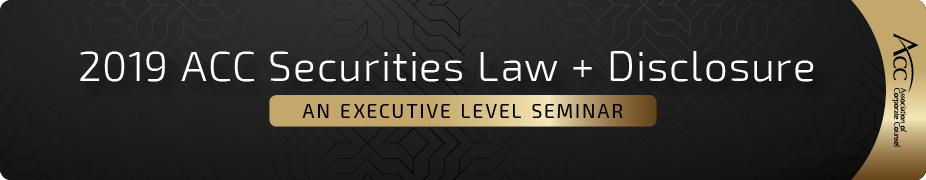 2019 ACC Securities Law and Disclosure: An Executive Level Seminar