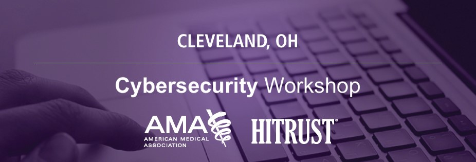 HITRUST & AMA Cybersecurity Workshop - Cleveland, OH