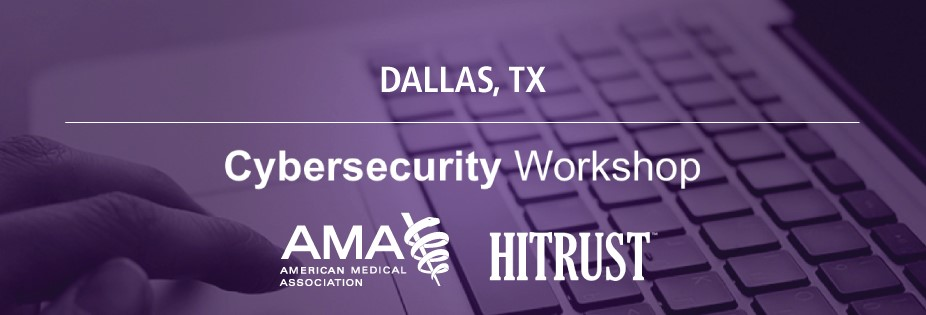 HITRUST & AMA Cybersecurity Workshop - Dallas, TX