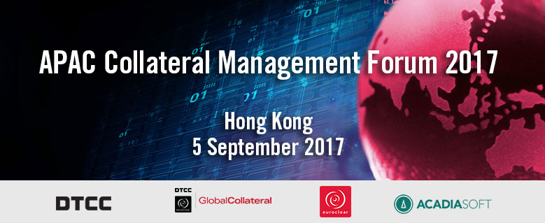 APAC Collateral Management Forum 2017 - Hong Kong