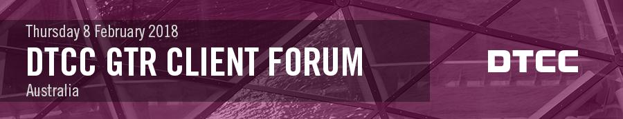 DTCC GTR Client Forum 2018 - Australia