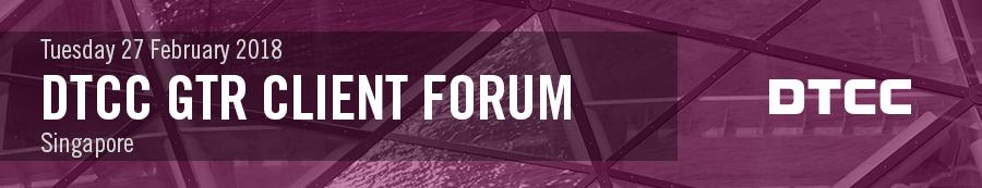 DTCC GTR Client Forum 2018 - Singapore