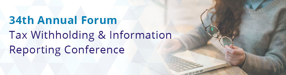 The 34th Annual Forum Tax Withholding & Information Reporting Conference