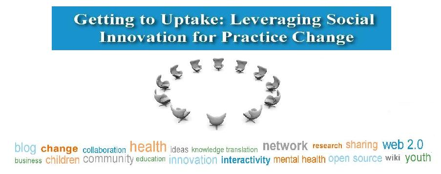 Getting to Uptake: Leveraging Social Innovation for Practice Change