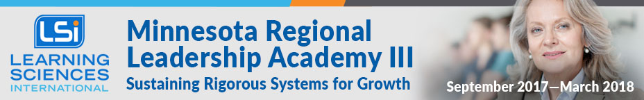 Minnesota Regional Leadership Academy III-Sustaining Rigorous Systems for Growth September 2017-March 2017 CF-145-LSI