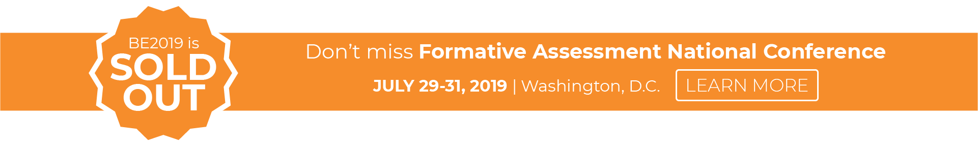 BE2019 is sold out! Don't miss Formative Assessment National Conference - JULY 29-31, 2019 | Washington, D.C. - Click Here