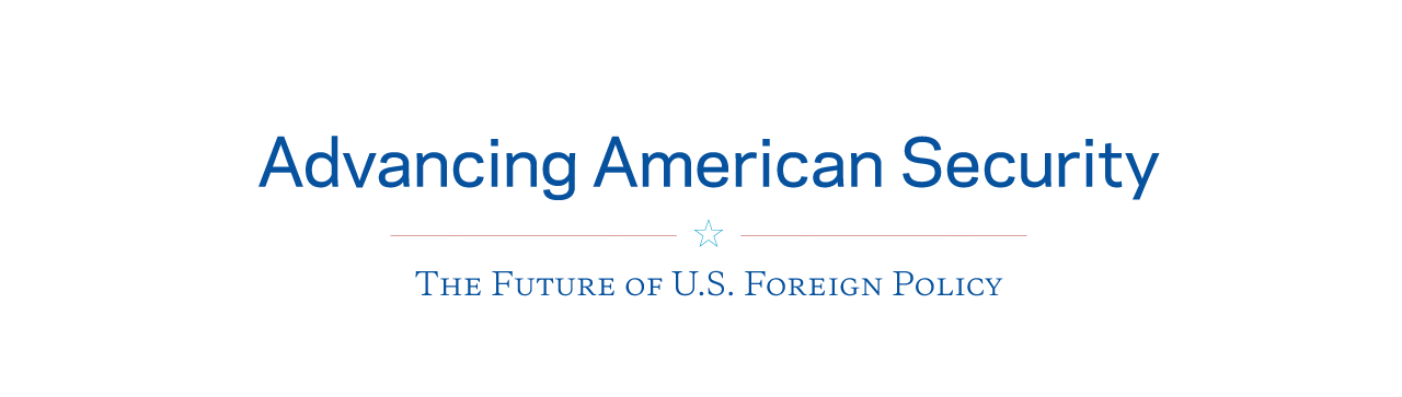 Advancing American Security: the Future of U.S. Foreign Policy