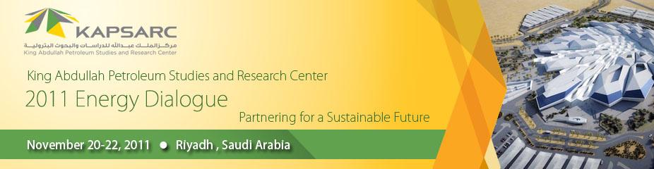 King Abdullah Petroleum Studies and Research Center 2011 Energy Dialogue