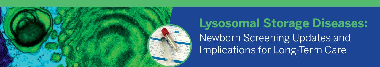 Lysosomal Storage Diseases: Newborn Screening Updates and Implications for Long-Term Care