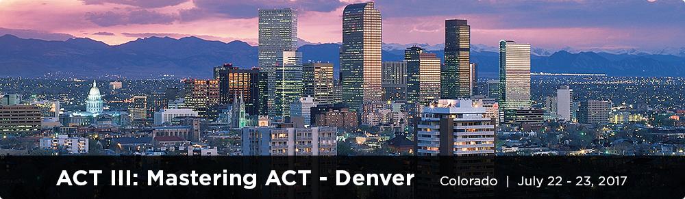 ACT III: Mastering ACT - Colorado