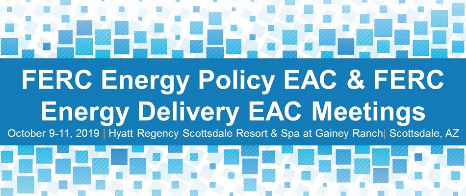 FERC Energy Policy EAC & FERC Energy Delivery EAC Meetings