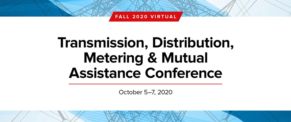 Virtual Fall 2020 Transmission, Distribution, Metering & Mutual Assistance Conference