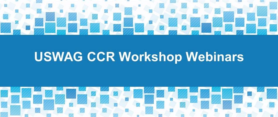 USWAG CCR Workshop Webinars
