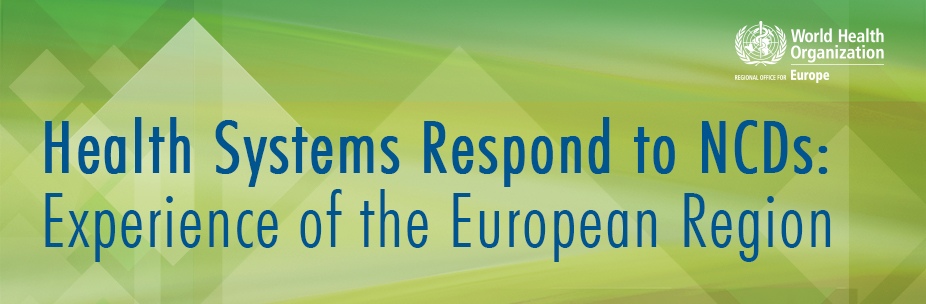 Health Systems Respond to NCDs: Experience of the European Region