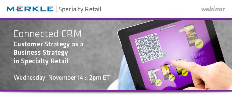 Merkle's Connected CRM In Specialty Retail Webinar