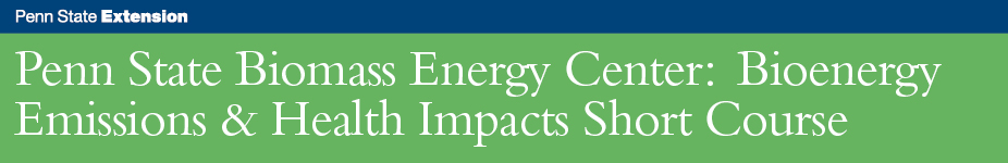 Penn State Biomass Energy Center: Bioenergy Emissions & Health Impacts Short Course
