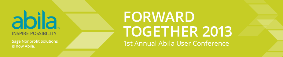 Forward Together 2013 - 1st Annual Abila User Conference