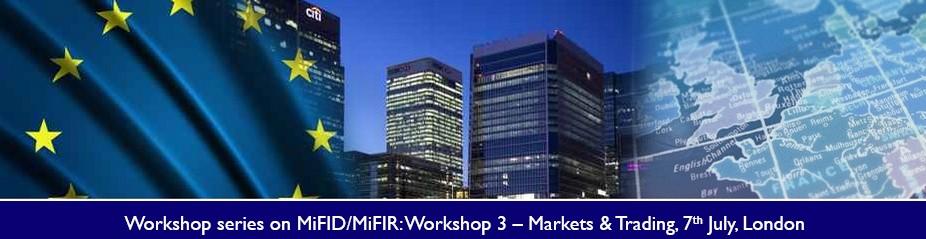 Workshop series on MiFID/MiFIR: Workshop 3 – Markets & Trading