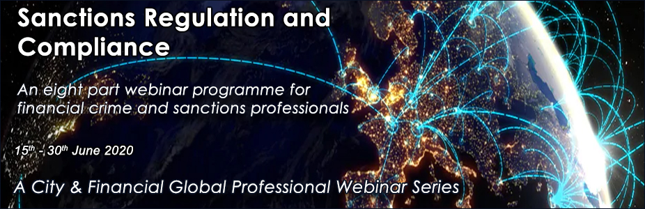 Sanctions Regulation and Compliance (An Eight Part City & Financial Global Professional Webinar Series)