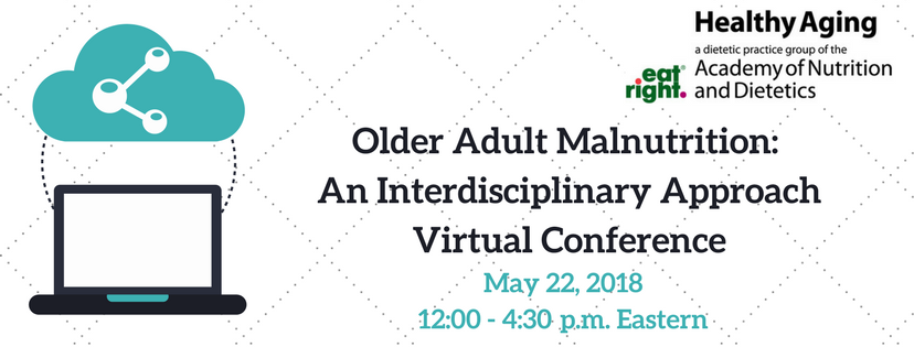 Older Adult Malnutrition: An Interdisciplinary Approach Virtual Conference