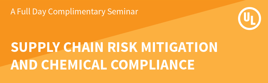 UL Seminar: Supply Chain Risk Mitigation and Chemical Compliance